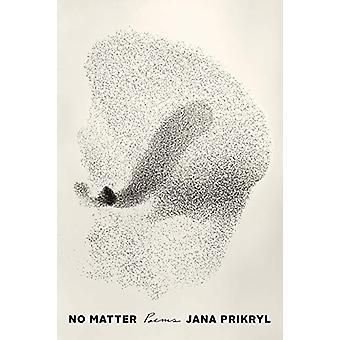 No Matter - Poems by Jana Prikryl - 9781984825117 Book