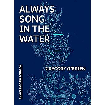 Always Song in the Water - An Oceanic Sketchbook by Gregory O'Brien -
