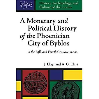 A Monetary and Political History of the Phoenician City of Byblos in the Fifth and Fourth Centuries B.C.E. (History, Archaeology, and Culture of� the Levant)