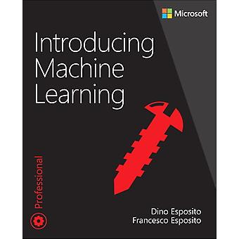Introducing Machine Learning by Dino Esposito