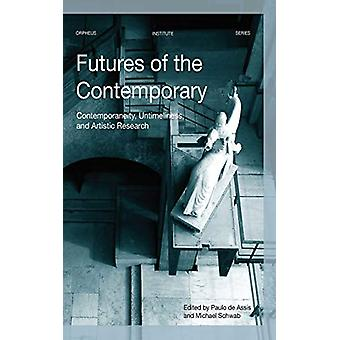 Futures of the Contemporary - Contemporaneity - Untimeliness - and Art