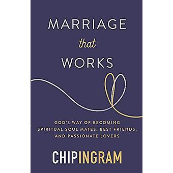 Marriage That Works - God's Way of Becoming Spiritual Soul Mates - Bes