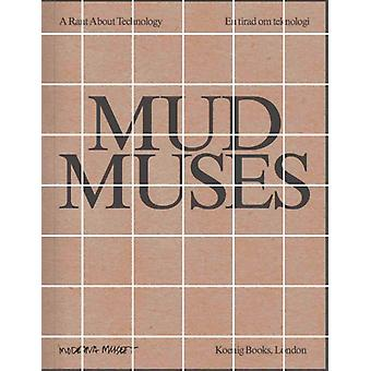 Mud Muses by Text by Pedro de Niemeyer Cesarino & Text by Rhea Dall & Text by Mark Fisher & Text by Ursula K Le Guin & Text by Yuk Hui & Text by Lars Bang Larsen & Text by Esther Leslie & Text by Ann sofi Noring
