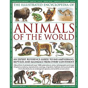 The Illustrated Encyclopedia of Animals of the World - An Expert Refer
