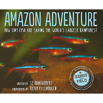 Amazon Adventure How Tiny Fish Are Saving the Worlds Largest Rainforest by Montgomery & Sy