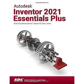 Autodesk Inventor 2021 Essentials Plus by Banach & Daniel T.Jones & TravisLockhart & Shawna