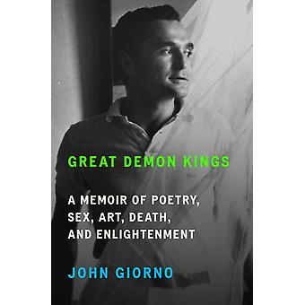 Great Demon Kings  A Memoir of Poetry Sex Art Death and Enlightenment by John Giorno