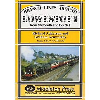 Branch Lines Around Lowestoft: From Yarmouth to Beccles