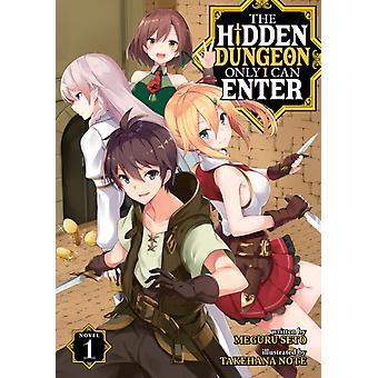 The Hidden Dungeon Only I Can Enter Light Novel Vol. 1 by Seto & Meguru