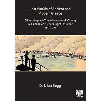 Verloren Werelden van oud en Modern Griekenland: Gilbert Bagnani: De avonturen van een Jonge Italiaanse Archeoloog in Griekenland, 1921-1924 (Archeologisch Leven)
