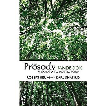 The Prosody Handbook  A Guide to Poetic Form by Robert Beum