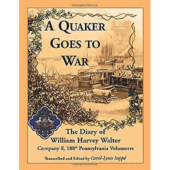 A Quaker Goes to War - The Diary of William Harvey Walter - Company F