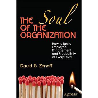 The Soul of the Organization - How to Ignite Employee Engagement and P
