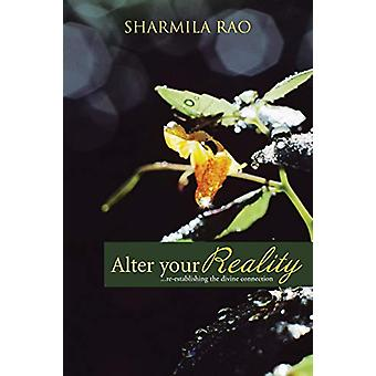 Alter Your Reality - ...Re-Establishing the Divine Connection by Sharm