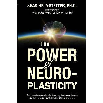 The Power of Neuroplasticity by Shad Helmstetter Ph D - 9781499794601