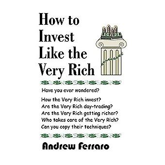 How to Invest Like the Very Rich by Andrew Ferraro - 9781581126730 Bo
