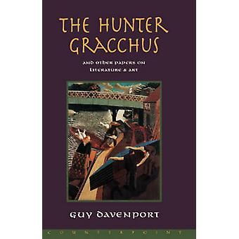 The Hunter Gracchus - And Other Papers on Literature and Art by Guy Da