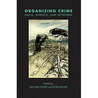 Crime and Justice Volume 49  Organizing Crime Mafias Markets and Networks by Michael TonryPeter ReuterPeter Reuter