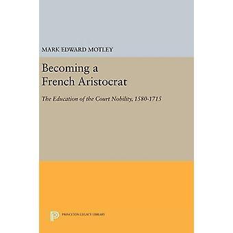 Becoming a French Aristocrat - The Education of the Court Nobility - 1