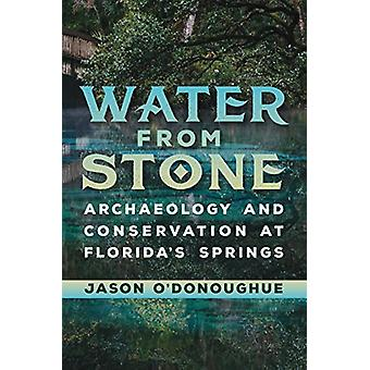 Water from Stone - Archaeology and Conservation at Florida's Springs b