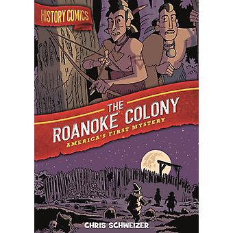 History Comics The Roanoke Colony  Americas First Mystery by Chris Schweizer
