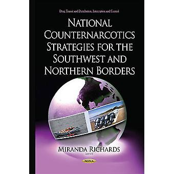 National Counternarcotics Strategies for the Southwest amp Northern Borders by Miranda Richards