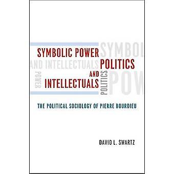 Symbolic Power - Politics - and Intellectuals - The Political Sociolog