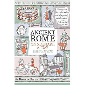 Ancient Rome on Five Denarii a Day by Philip Matyszak - 9780500293768