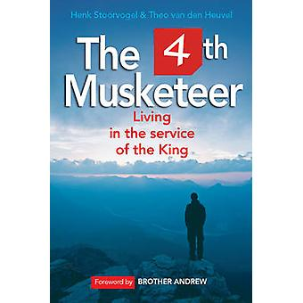 The 4th Musketeer - Living in the Service of the King by Henk Stoorvog