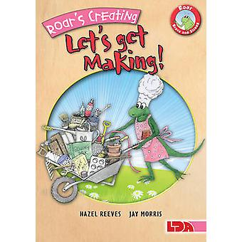 Roar's Creating - Let's Get Making! (2nd Revised edition) by Hazel Re