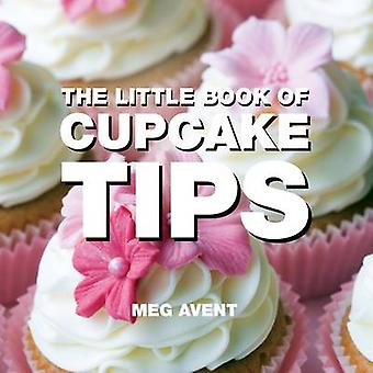 The Little Book of Cupcake Tips by Meg Avent - 9781906650438 Book