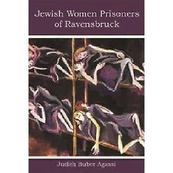 The Jewish Women Prisoners of Ravensbruck - Who Were They by Judith Bu