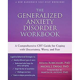 The Generalized Anxiety Disorder Workbook: A Comprehensive CBT Guide for Coping with Uncertainty, Worry, and Fear...
