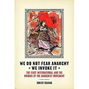 Nós não tememos anarquia - podemos invocá-lo: A primeira internacional e as origens do movimento anarquista
