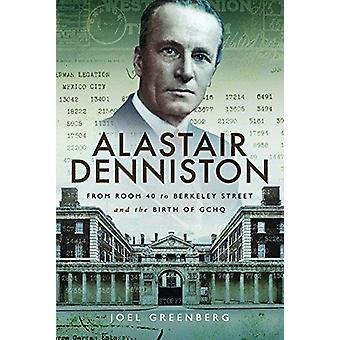 Alastair Denniston - Code-breken van kamer 40 naar Berkeley Street en