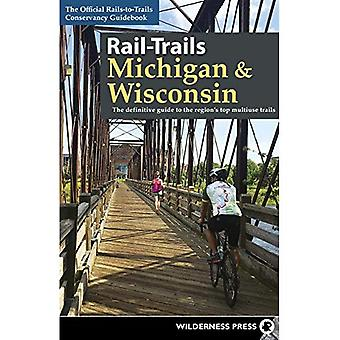 Rail-Trails Michigan and Wisconsin: The Definitive Guide to the Region's Top Multiuse Trails (Rail-Trails)