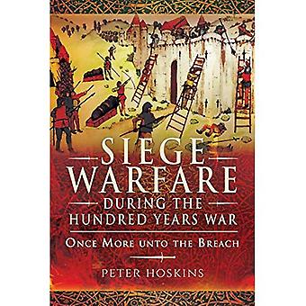 Siege Warfare during the Hundred Years War: Once More unto the Breach