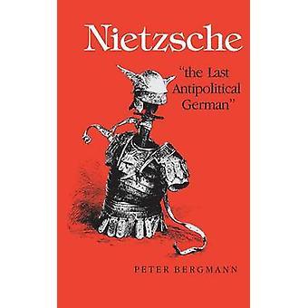 Nietzsche viime Antipolitical Germanindiana yliopisto Pressbb03011987his010000131.9531.95mdintxrrinup03011987, jonka Bergman & Peter & Jr.