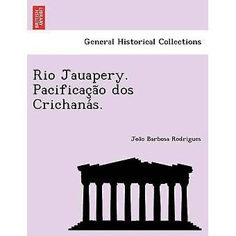 Rio Jauapery. Pacificacao dos Crichanas. by Barbosa Rodrigues & Joao