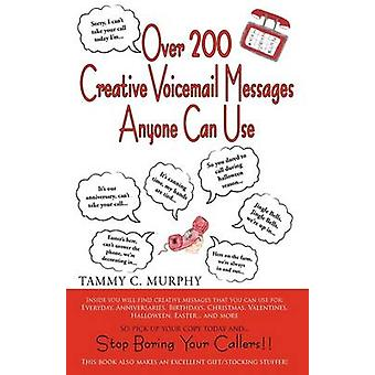 Over 200 Creative Voicemail Messages Anyone Can Use by Tammy Murphy & Murphy