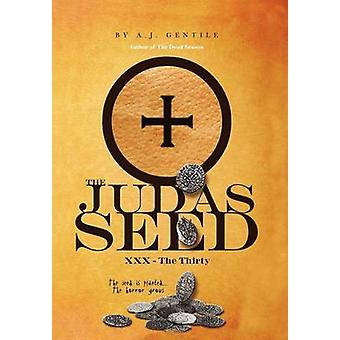 The Judas Seed XXX  The Thirty by Gentile & A. J.