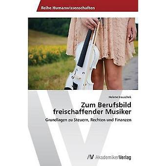 Zum Berufsbild freischaffender musiker esittäjä Irauschek Helene