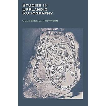 Studies in Upplandic Runography by Claiborne W. Thompson - 9780292769