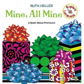Mine - All Mine! - A Book about Pronouns by Ruth Heller - Ruth Heller