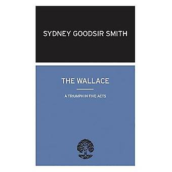 The Wallace - A Triumph in Five Acts by Sydney Goodsir-Smith - 9780714