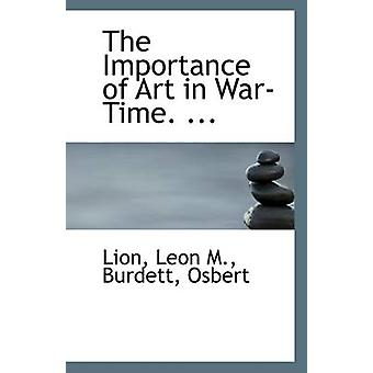 The Importance of Art in War-Time. ... by Lion Leon M - 9781110944347