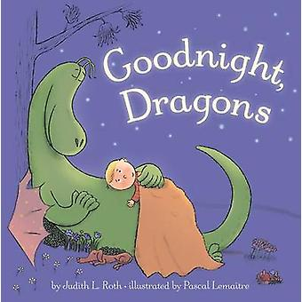 Goodnight - Dragons [Padded Board Book] by Judith Roth - Pascal Lemai
