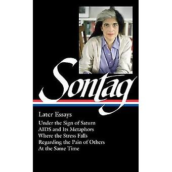 Susan Sontag - Later Essays - The Library of America #292 by Susan Sont