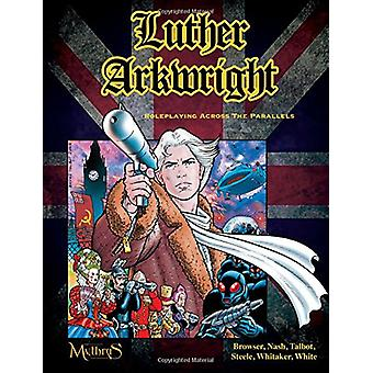 Luther Arkwright - Roleplaying Across the Parallels by Chad Bowser - 9