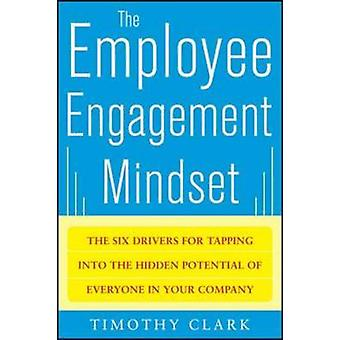 The Employee Engagement Mindset - The Six Drivers for Tapping into the